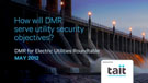 How will DMR serve utility security objectives
